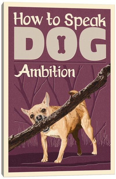 How To Speak Dog Series: Ambition Canvas Art Print