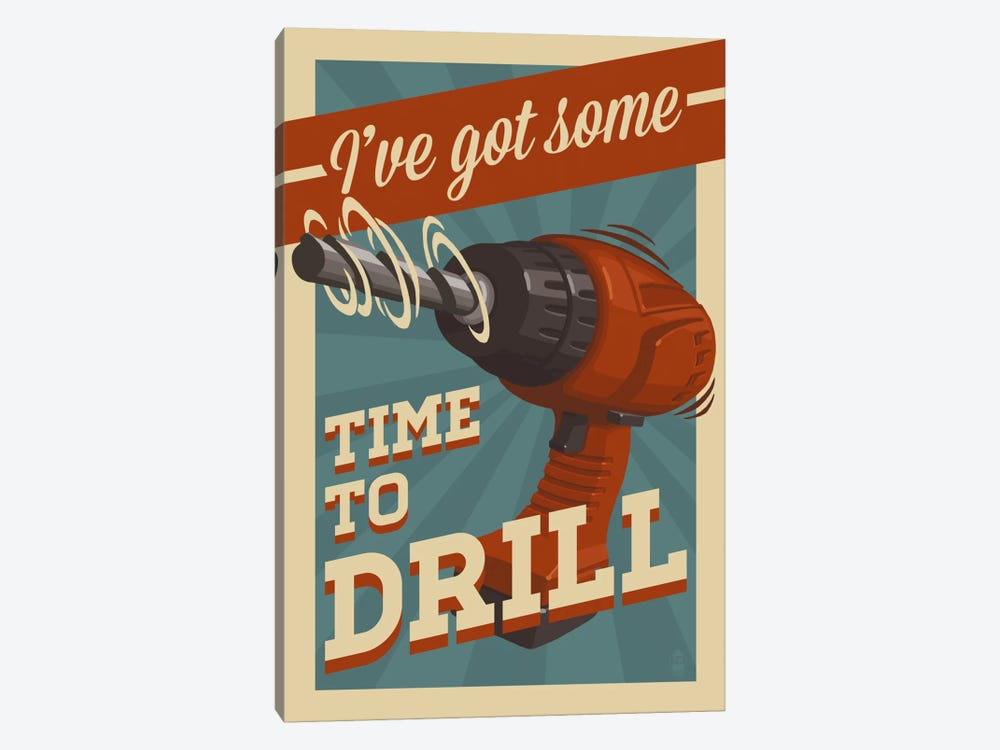 I've Got Some Time To Drill by Lantern Press 1-piece Canvas Artwork