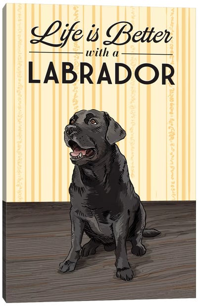 Life Is Better With A Labrador Canvas Art Print