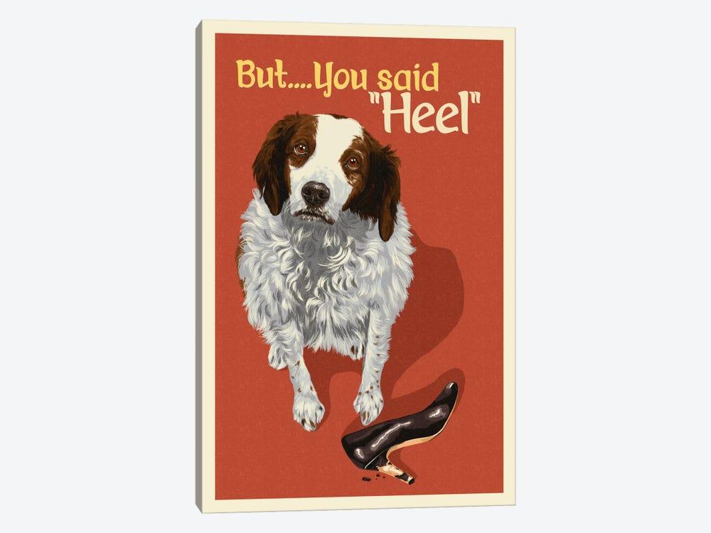 "But, You Said ""Heel"" by Lantern Press 1-piece Canvas Print"