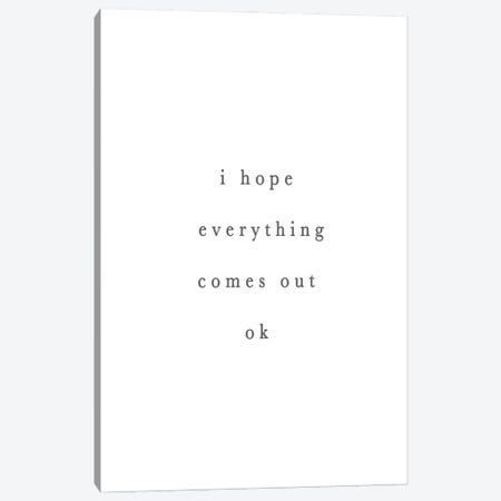 I Hope Everything Comes Out Ok Canvas Print #LEH234} by Leah Straatsma Canvas Art Print