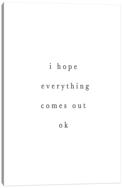I Hope Everything Comes Out Ok Canvas Art Print
