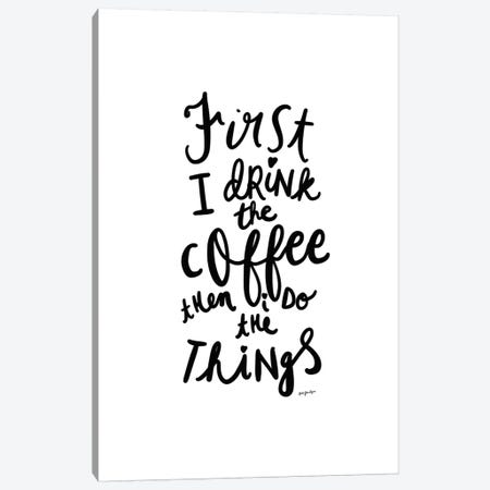 First I Drink the Coffee Canvas Print #LEH73} by Leah Straatsma Canvas Print