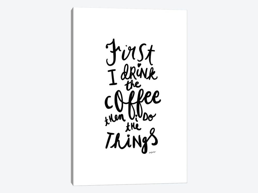 First I Drink the Coffee by Leah Straatsma 1-piece Canvas Art Print