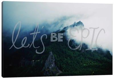 Let's Be Epic Canvas Print #LFS12