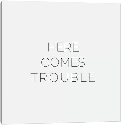 Here Comes Trouble Canvas Art Print
