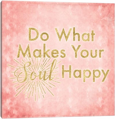 What Makes Your Soul Happy Canvas Art Print