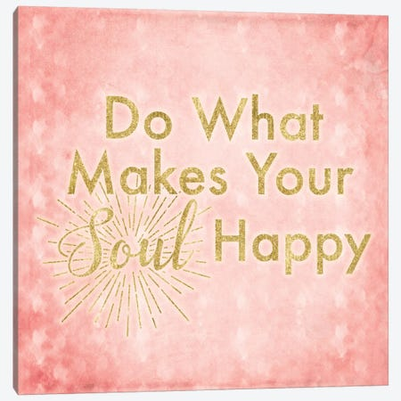 What Makes Your Soul Happy Canvas Print #LFY8} by 5by5collective Art Print