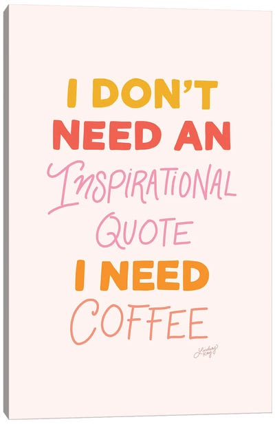 I Don'T Need An Inspirational Quote, I Need Coffee Canvas Art Print