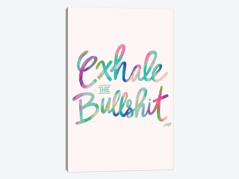 Exhale Bullshit Colorful by LindseyKayCo 1-piece Canvas Print