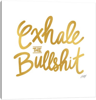 Exhale Bullshit Gold Canvas Art Print