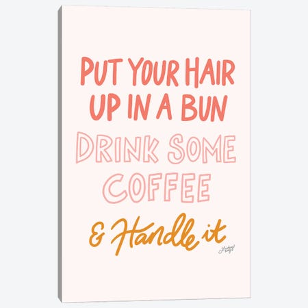 Put Your Hair Up Drink Coffee Handle It Canvas Print #LKC63} by LindseyKayCo Canvas Wall Art