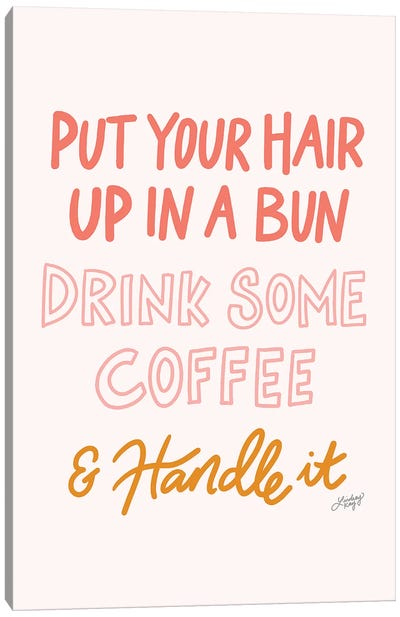 Put Your Hair Up Drink Coffee Handle It Canvas Art Print