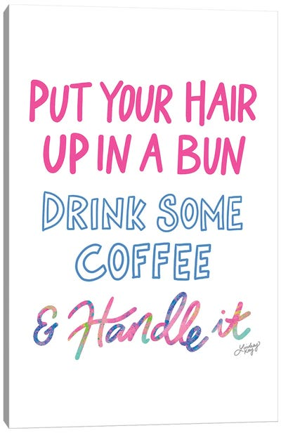Put Your Hair Up Drink Coffee Handle It Colorful Canvas Art Print