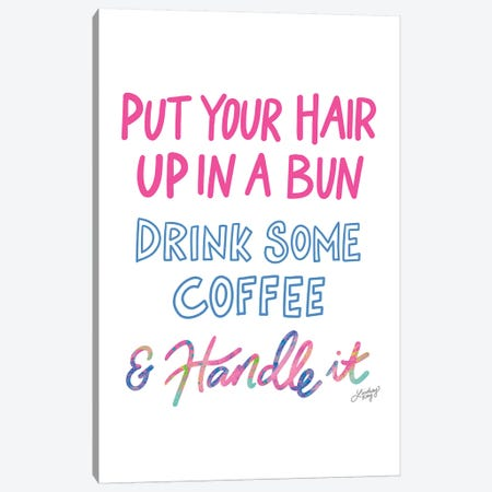 Put Your Hair Up Drink Coffee Handle It Colorful Canvas Print #LKC64} by LindseyKayCo Art Print