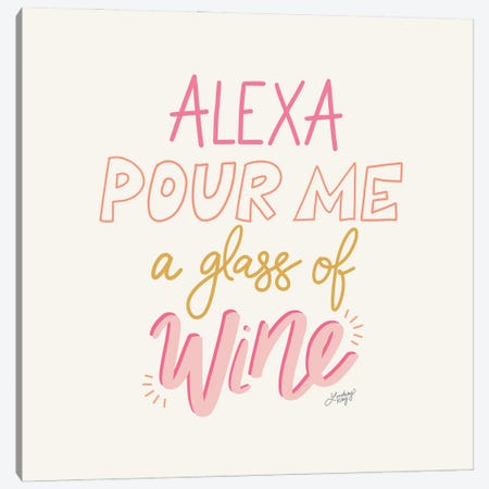 Alexa Pour Me A Glass Of Wine Canvas Print #LKC96} by LindseyKayCo Canvas Wall Art