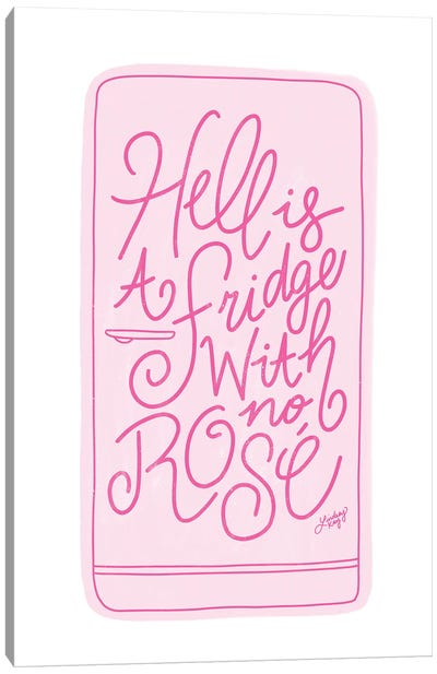Hell Is A Fridge With No Rosé Canvas Art Print