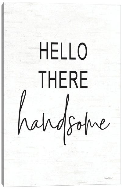 Hello There Handsome Canvas Art Print