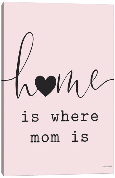 Home Is Where Mom Is Canvas Art Print
