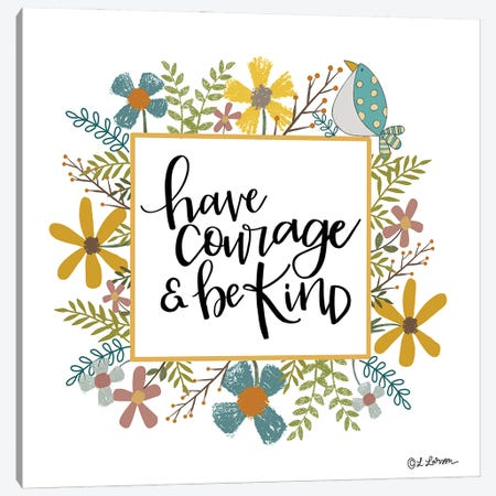 Have Courage & Be Kind Canvas Print #LLR12} by Lisa Larson Art Print