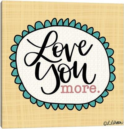 Love You More Canvas Art Print