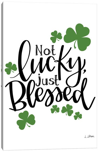 Not Lucky Just Blessed Canvas Art Print
