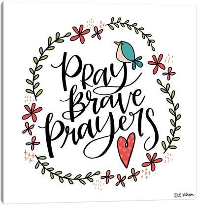 Pray Brave Prayers Canvas Art Print