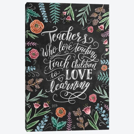 Teachers Who Love Teaching Canvas Print #LLV199} by Lily & Val Canvas Artwork