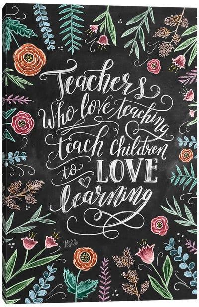Teachers Who Love Teaching Canvas Art Print