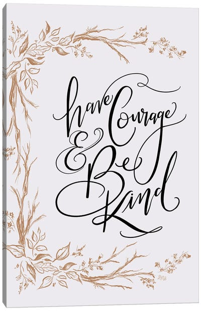 Have Courage And Be Kind Canvas Art Print