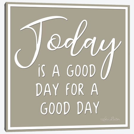 Today is a Good Day Canvas Print #LOD119} by Lori Deiter Canvas Art