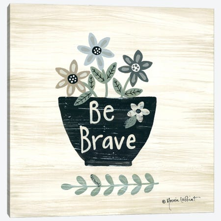 Be Brave Canvas Print #LPT50} by Annie LaPoint Canvas Wall Art
