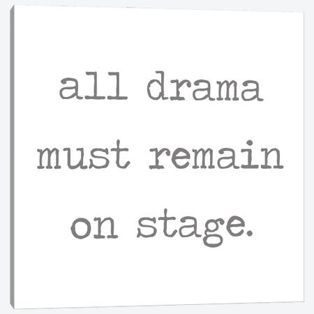 All Drama Must Remain on Stage Canvas Print #LRN7} by Lauren Rader Canvas Wall Art