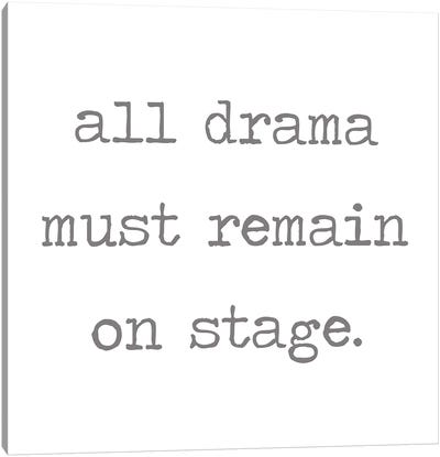 All Drama Must Remain on Stage Canvas Art Print