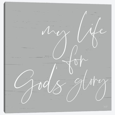 My Life For God's Glory Canvas Print #LXM14} by Lux + Me Designs Art Print