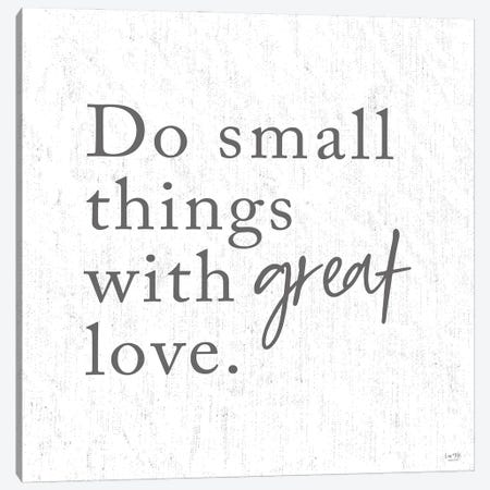 Do Small Things with Great Love Canvas Print #LXM29} by Lux + Me Designs Canvas Art Print