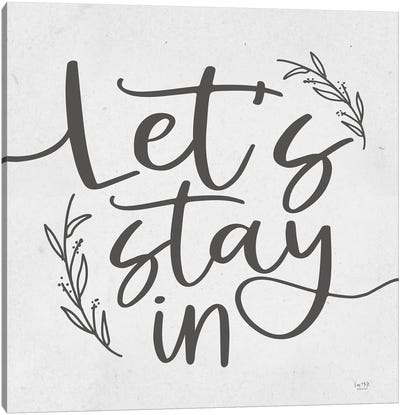 Let's Stay In Canvas Art Print
