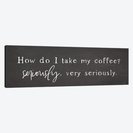 Coffee is Serious Canvas Print #LXM6} by Lux + Me Designs Canvas Art Print