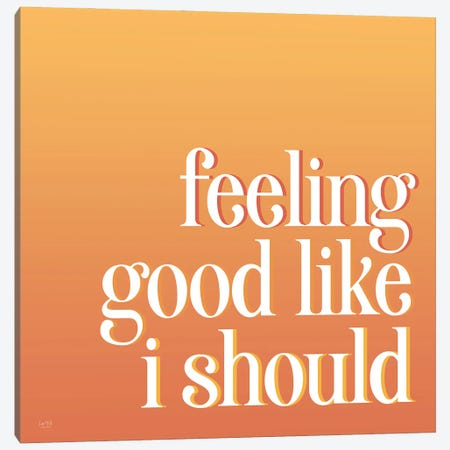Feeling Good Like I Should Canvas Print #LXM78} by Lux + Me Designs Canvas Wall Art