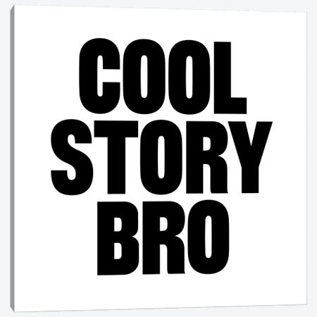 Modern Art- Cool Story Bro Canvas Print #MA146} by 5by5collective Canvas Art Print