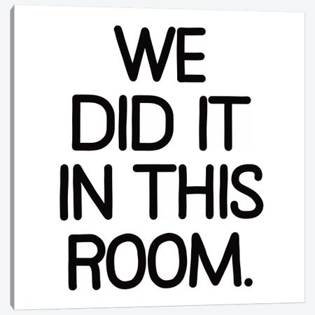 Modern Art- We Did It In This Room Canvas Print #MA73} by 5by5collective Canvas Art