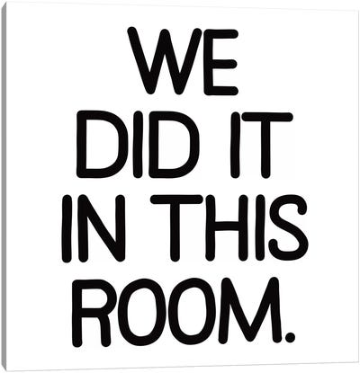 Modern Art- We Did It In This Room Canvas Art Print