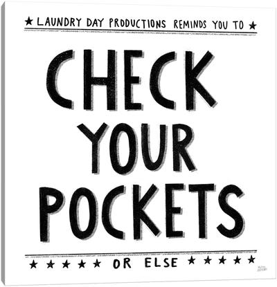 Check Your Pockets Canvas Art Print