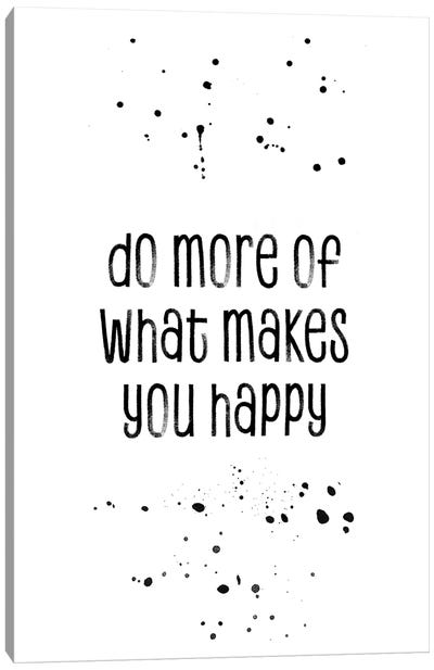 Do More Of What Makes You Happy Canvas Art Print