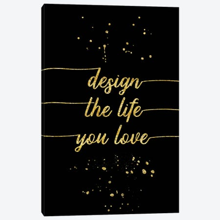 Gold Design The Life You Love Canvas Print #MEV106} by Melanie Viola Canvas Artwork
