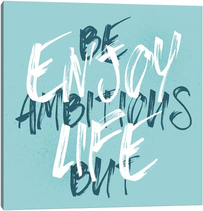 Be Ambitious But Enjoy Life Canvas Art Print