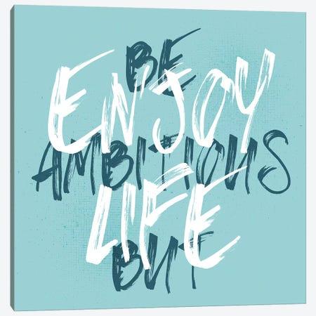 Be Ambitious But Enjoy Life Canvas Print #MEV122} by Melanie Viola Canvas Print