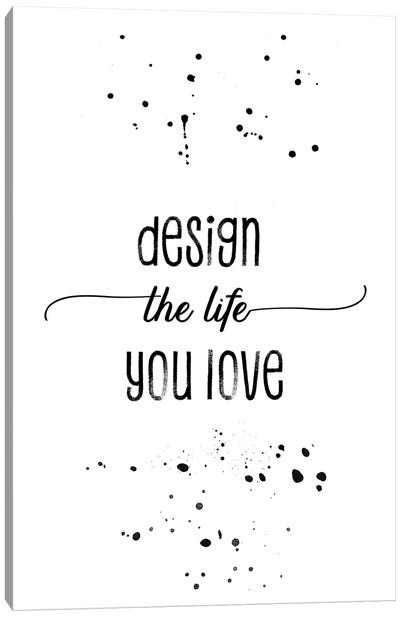 Design The Life You Love Canvas Art Print