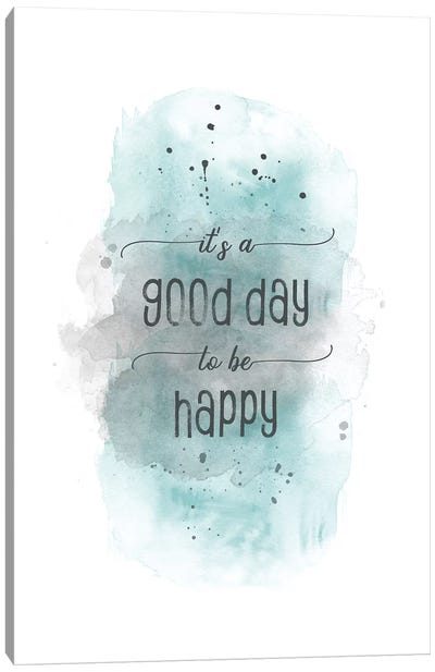 It Is A Good Day To Be Happy Teal Canvas Art Print
