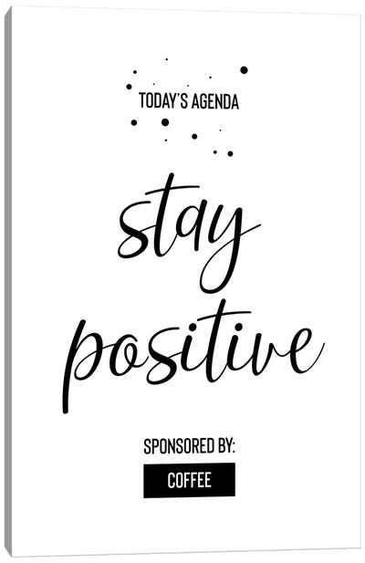 Today's Agenda Stay Positive Sponsored By Coffee Canvas Art Print
